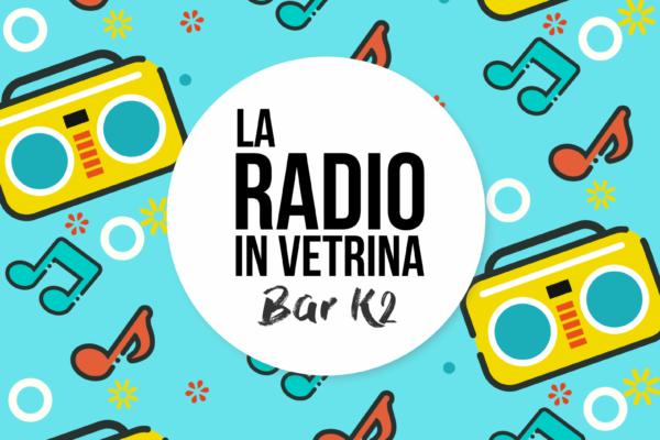 Il 21 Febbraio La Radio In Vetrina al Bar K2 di Poggibonsi