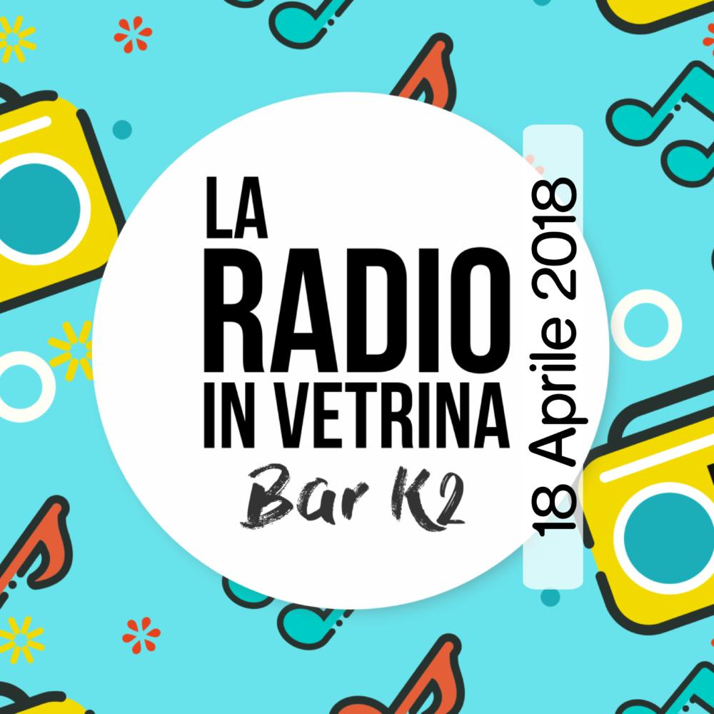 La Radio In Vetrina – Puntata 16 – 18 Aprile 2018