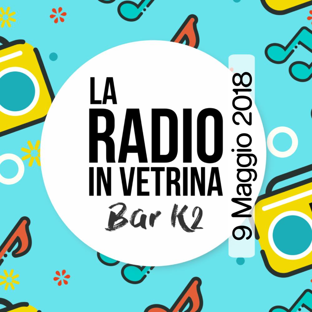 La Radio In Vetrina – Puntata 18 – 9 Maggio 2018